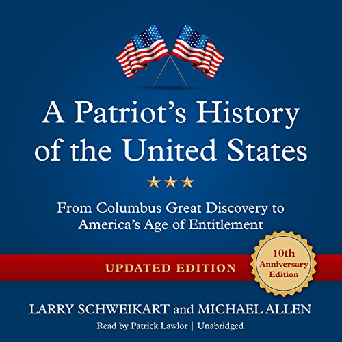 A Patriot's History of the United States, Updated Edition: From Columbus' Great Discovery to America's Age of Entitlement