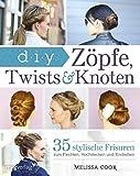 Zöpfe, Twists und Knoten: 35 stylische Frisuren Schritt für Schritt erklärt - Melissa Cook
