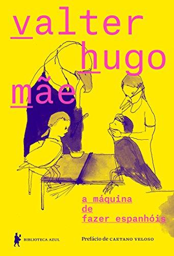 a máquina de fazer espanhóis (Portuguese Edition) por Valter Hugo Mãe