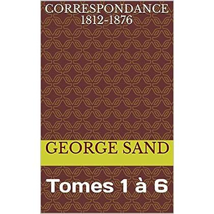 Correspondance 1812-1876: Tomes 1 à 6