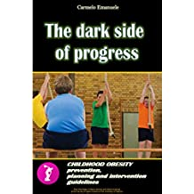 The dark side of progress: Childhood obesity, prevention, planning and intervention guidelines (English Edition)