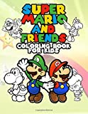 Super Mario and Friends Coloring Book for Kids: 60 Coloring Pages to Make Your Children Creative, Unofficial Nintendo Merchandise for Toddler, Primary ... online games - with mario, luigi, bowser...