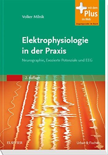 Elektrophysiologie in der Praxis: Neurographie, Evozierte Potenziale und EEG - mit Zugang zum Elsevier-Portal
