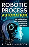 Robotic Process Automation: Guide To Building Software Robots, Automate Repetitive Tasks & Become An RPA Consultant (English Edition)