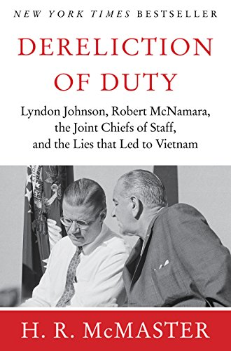 Dereliction of Duty: Johnson, McNamara, the Joint Chiefs of Staff (English Edition)