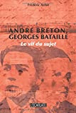 Andre Breton Georges Bataille le Vif du Sujet
