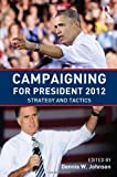 Campaigning for President 2012: Strategy and Tactics (2013-07-10)
