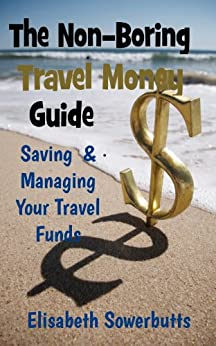 Travel Money Guide: Dollars, Rupiah & Sense - Budget Travel For Real People(Non-Boring Travel Guides) (English Edition) di [Sowerbutts, Elisabeth]