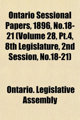 Ontario Sessional Papers, 1896, No.18-21 (Volume 28, Pt.4, 8th Legislature, 2nd Session, No.18-21)