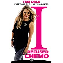 I Refused Chemo: 7 Steps To Taking Back Your Power and Healing Your Cancer (English Edition)