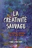 Telecharger Livres La creativite sauvage Developpez ce potentiel qui est deja en vous (PDF,EPUB,MOBI) gratuits en Francaise