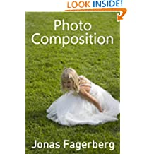 Photo Composition: Taking Photos like a Pro; The 2 Hour Guide