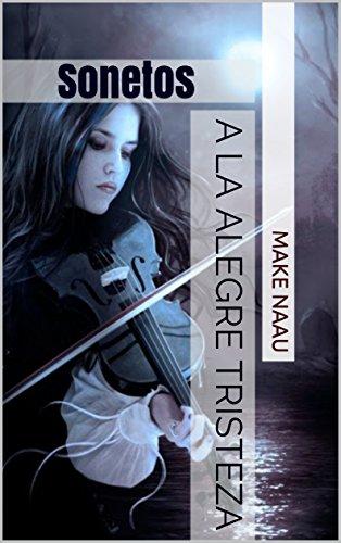 Sonetos a la alegre tristeza por Make Naau