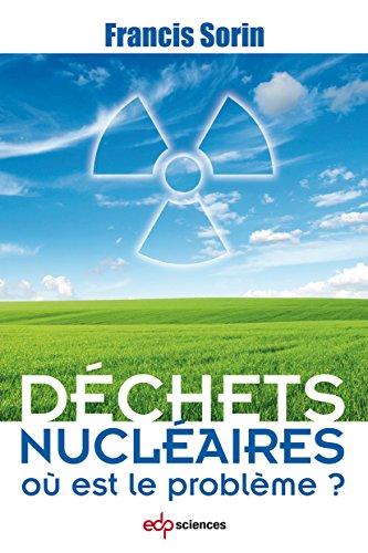 Déchets nucléaires : où est le problème ? par Francis Sorin
