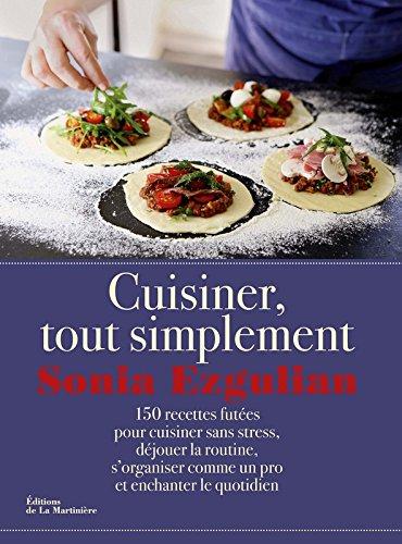 Cuisiner, tout simplement. 150 recettes futes