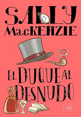 EL DUQUE AL DESNUDO (Nobleza al desnudo nº 1) por Sally MacKenzie