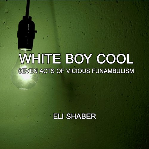 white-boy-cool-seven-acts-of-vicious-funambulism