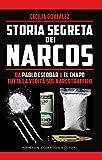 Storia segreta dei narcos. Da Pablo Escobar a El Chapo tutta la verità sul narcotraffico