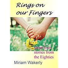 Rings on our Fingers: Short love stories from the Eighties (Collection of Miriam Wakerly's short stories published in magazines Book 1)
