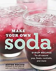 Make Your Own Soda: 75 Recipes for Fresh, All-Natural Pop, Floats, Cocktails, and More