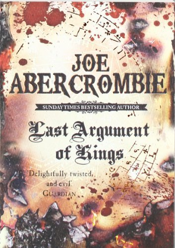 Last Argument Of Kings: The First Law: Book Three by Abercrombie, Joe (2009) Paperback