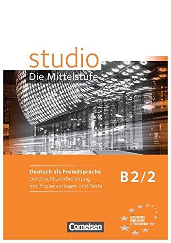 Studio: Die Mittelstufe: B2: Band 2 - Unterrichtsvorbereitung mit Kopiervorlagen und Tests