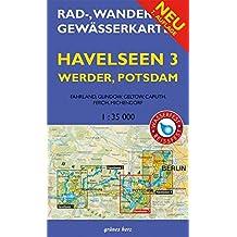 Rad-, Wander- und Gewässerkarte Havelseen 3: Werder, Potsdam: Mit Fahrland, Glindow, Geltow, Caputh, Ferch, Michendorf. Maßstab 1:35.000. Wasser- und ... Berlin/Brandenburg / Maßstab 1:35.000)