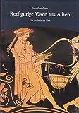 Rotfigurige Vasen aus Athen: Die archaische Zeit
