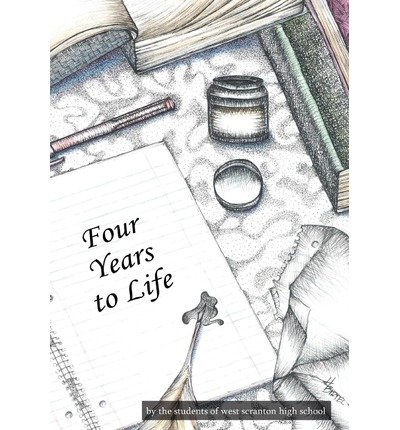 [(Four Years to Life)] [Author: West Scranton High School] published on (May, 2004)