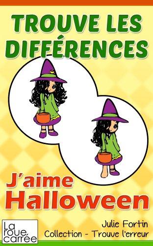 Trouve les différences - J'aime Halloween (Collection - Trouve l'erreur t. 3) (French Edition) (Halloween Les Activites De L)