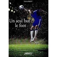 Un seul but: le foot