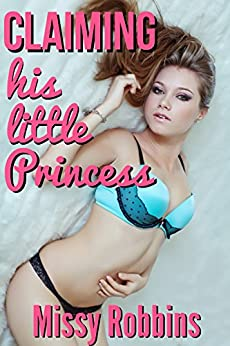Claiming His Little Princess: A Fertile First Time with the Man of the House by [Robbins, Missy]