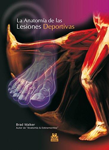 La anatomía de las lesiones deportivas (Color) (Medicina) por Brad Walker