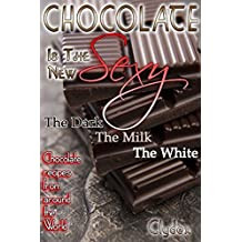 "Chocolate Is The New Sexy: ""The Dark, The Milk, The White Chocolate recipes from around the world"" (English Edition)"