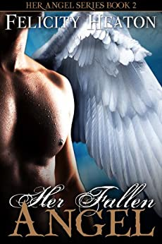 Her Fallen Angel (Her Angel Romance Series Book 2) (English Edition) von [Heaton, Felicity]