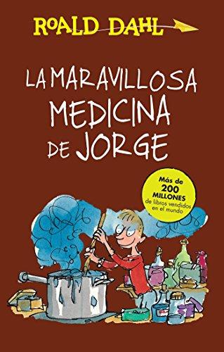 La Maravillosa Medicina de Jorge / George's Marvelous Medicine (Alfaguara Clasicos) por Roald Dahl
