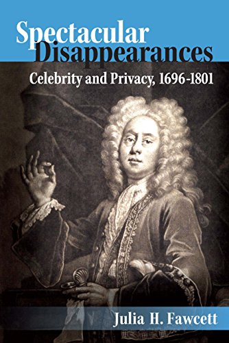 Spectacular Disappearances: Celebrity and Privacy, 1696-1801 (English Edition)