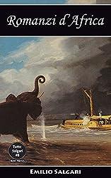 Romanzi d'Africa: La favorita del Mahdi, I drammi della schiavitù, La Costa d'Avorio, Le caverne dei diamanti, Avventure straordinarie di un marinaio in ... (Tutto Salgari: Edizioni Integrali Vol. 8)