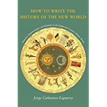 How to Write the History of the New World: Histories, Epistemologies, and Identities in the Eighteenth-Century Atlantic World: Historiographies, ... Atlantic World (Cultural Sitings (Paperback))