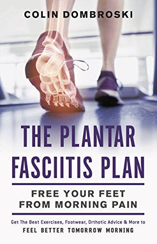 The Plantar Fasciitis Plan: Free Your Feet from Morning Pain (English Edition)