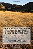 An Arduous Drive from England to Sri Lanka Through Khyber Pass: A True Story of a family undertaking an Overland Trip from England to Sri Lanka ... During the Winter of 1976 [Idioma Inglés]