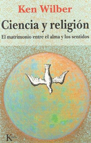 Ciencia y Religion: El Matrimonio Entre el Alma y los Sentidos (Coleccion Sabiduria Perenne)