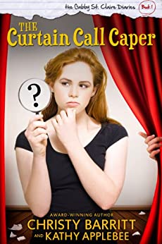 The Curtain Call Caper (The Gabby St. Claire Diaries Book 1) (English Edition) von [Barritt, Christy, Applebee, Kathy]