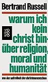 Warum ich kein Christ bin: ?ber Religion, Moral und Humanit?t