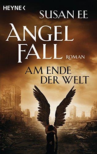 Angelfall - Am Ende der Welt: Roman (Angelfall-Reihe 3) von [Ee, Susan]