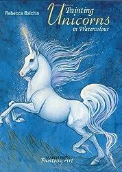Painting Unicorns in Watercolour (Fantasy Art Series)