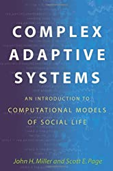 Complex Adaptive Systems: An Introduction to Computational M: An Introduction to Computational Models of Social Life (Princeton Studies in Complexity)