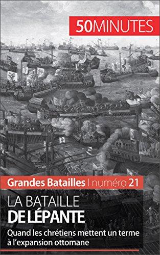 La bataille de Lépante: Quand les chrétiens mettent un terme à l'expansion ottomane (Grandes Batailles t. 21)