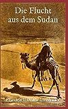 Die Flucht aus dem Sudan (Illustrierte Ausgabe) -
