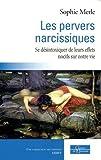 Les pervers narcissiques : Se désintoxiquer de leurs effets nocifs sur notre vie